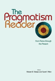 The Pragmatism Reader : From Peirce through the Present, Paperback Book