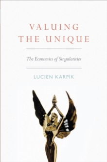 Valuing the Unique : The Economics of Singularities, Paperback Book