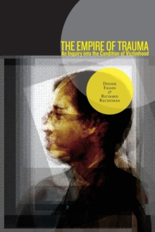 The Empire of Trauma : An Inquiry into the Condition of Victimhood, Paperback / softback Book
