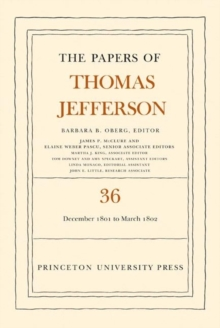 The The Papers of Thomas Jefferson : The Papers of Thomas Jefferson, Volume 36: 1 December 1801 to 3 March 1802 1 December 1801 to 3 March 1802, Hardback Book