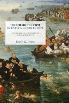 The Struggle for Power in Early Modern Europe : Religious Conflict, Dynastic Empires, and International Change, Paperback Book