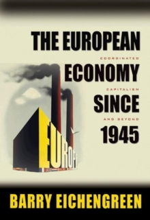 The European Economy since 1945 : Coordinated Capitalism and Beyond, Paperback Book