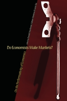 Do Economists Make Markets? : On the Performativity of Economics, Paperback / softback Book