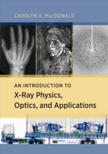 An Introduction to X-Ray Physics, Optics, and Applications, Hardback Book