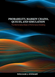 Probability, Markov Chains, Queues, and Simulation : The Mathematical Basis of Performance Modeling, Hardback Book