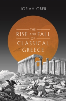The Rise and Fall of Classical Greece, Hardback Book