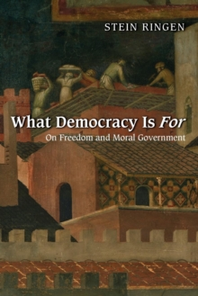 What Democracy Is For : On Freedom and Moral Government, Paperback Book