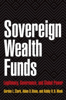 Sovereign Wealth Funds : Legitimacy, Governance, and Global Power, Hardback Book