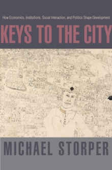 Keys to the City : How Economics, Institutions, Social Interaction, and Politics Shape Development, Hardback Book