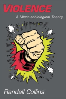 Violence : A Micro-sociological Theory, Paperback / softback Book