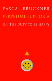 Perpetual Euphoria : On the Duty to Be Happy, Hardback Book