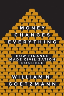 Money Changes Everything : How Finance Made Civilization Possible, Hardback Book