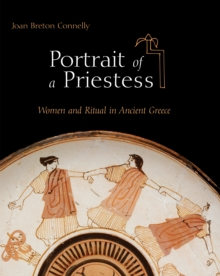 Portrait of a Priestess : Women and Ritual in Ancient Greece, Paperback Book