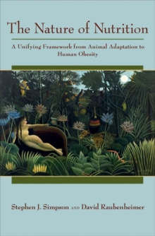 The Nature of Nutrition : A Unifying Framework from Animal Adaptation to Human Obesity, Hardback Book