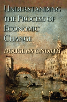 Understanding the Process of Economic Change, Paperback / softback Book