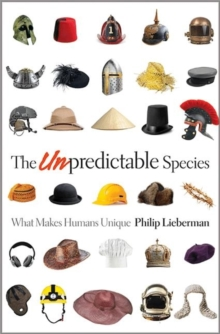 The Unpredictable Species : What Makes Humans Unique, Hardback Book