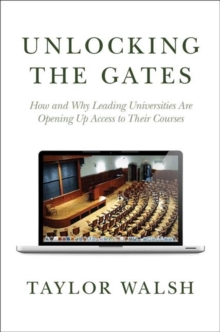 Unlocking the Gates : How and Why Leading Universities Are Opening Up Access to Their Courses, Hardback Book