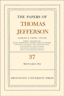 The Papers of Thomas Jefferson, Volume 37: 4 March to 30 June 1802, Hardback Book