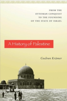 A History of Palestine : From the Ottoman Conquest to the Founding of the State of Israel, Paperback / softback Book