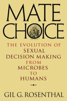 Mate Choice : The Evolution of Sexual Decision Making from Microbes to Humans, Hardback Book