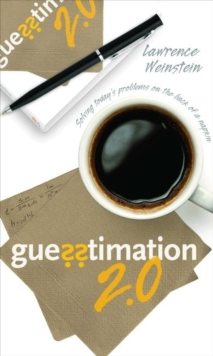 Guesstimation 2.0 : Solving Today's Problems on the Back of a Napkin, Paperback / softback Book