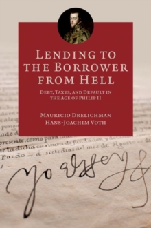 Lending to the Borrower from Hell : Debt, Taxes, and Default in the Age of Philip II, Hardback Book