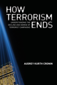 How Terrorism Ends : Understanding the Decline and Demise of Terrorist Campaigns, Paperback Book