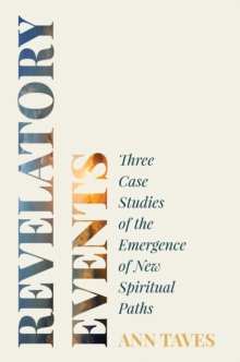 Revelatory Events : Three Case Studies of the Emergence of New Spiritual Paths, Paperback / softback Book