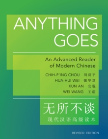 Anything Goes : An Advanced Reader of Modern Chinese - Revised Edition, Paperback / softback Book