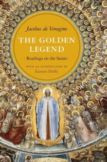 The Golden Legend : Readings on the Saints, Paperback / softback Book