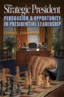 The Strategic President : Persuasion and Opportunity in Presidential Leadership, Paperback / softback Book