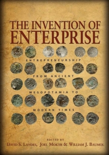 The Invention of Enterprise : Entrepreneurship from Ancient Mesopotamia to Modern Times, Paperback Book