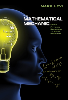 The Mathematical Mechanic : Using Physical Reasoning to Solve Problems, Paperback / softback Book