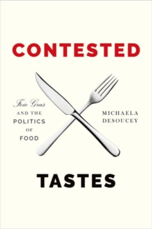 Contested Tastes : Foie Gras and the Politics of Food, Hardback Book