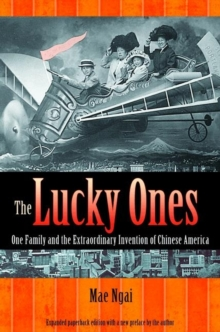 The Lucky Ones : One Family and the Extraordinary Invention of Chinese America, Paperback Book