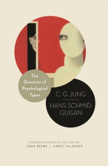 The Question of Psychological Types : The Correspondence of C. G. Jung and Hans Schmid-Guisan, 1915-1916, Hardback Book