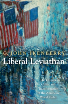 Liberal Leviathan : The Origins, Crisis, and Transformation of the American World Order, Paperback / softback Book
