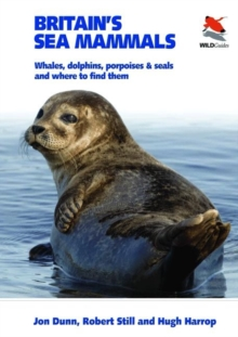 Britain's Sea Mammals : Whales, Dolphins, Porpoises, and Seals and Where to Find Them, Paperback Book