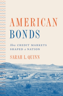 American Bonds : How Credit Markets Shaped a Nation, Hardback Book