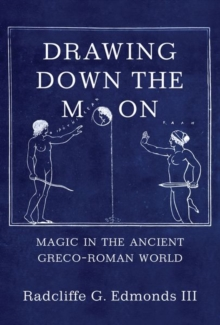 Drawing Down the Moon : Magic in the Ancient Greco-Roman World, Hardback Book