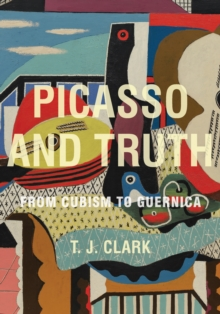 Picasso and Truth : From Cubism to Guernica, Hardback Book