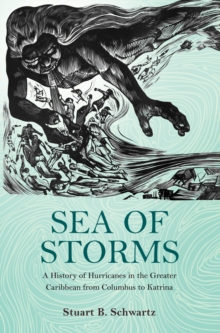 Sea of Storms : A History of Hurricanes in the Greater Caribbean from Columbus to Katrina, Hardback Book