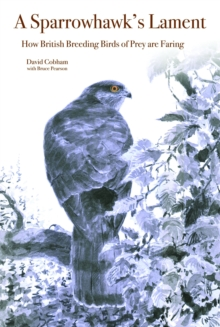 A Sparrowhawk's Lament : How British Breeding Birds of Prey Are Faring, Hardback Book