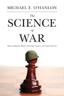 The Science of War : Defense Budgeting, Military Technology, Logistics, and Combat Outcomes, Paperback / softback Book