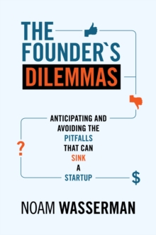 The Founder's Dilemmas : Anticipating and Avoiding the Pitfalls That Can Sink a Startup, Paperback / softback Book