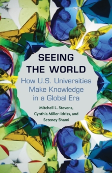 Seeing the World : How US Universities Make Knowledge in a Global Era, Hardback Book