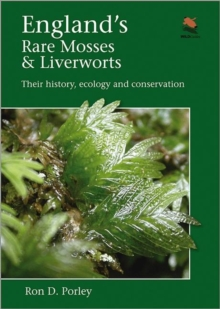 England's Rare Mosses and Liverworts : Their History, Ecology, and Conservation, Hardback Book