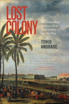 Lost Colony : The Untold Story of China's First Great Victory over the West, Paperback / softback Book