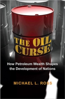 The Oil Curse : How Petroleum Wealth Shapes the Development of Nations, Paperback Book