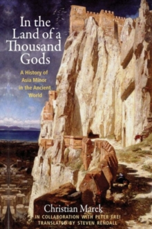 In the Land of a Thousand Gods : A History of Asia Minor in the Ancient World, Hardback Book